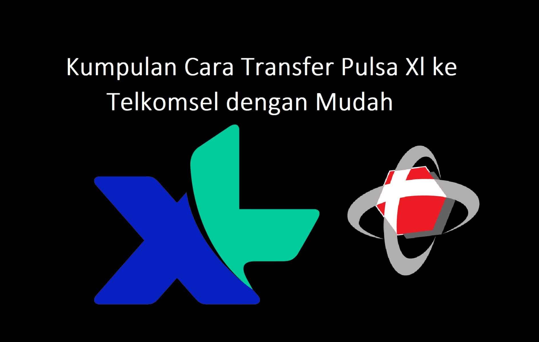 Kumpulan Cara Transfer Pulsa Xl Ke Telkomsel Dengan Mudah 100 Work